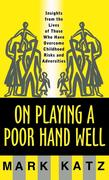 On Playing a Poor Hand Well: Insights from the Lives of Those Who Have Overcome Childhoodinsights from the Lives of Those