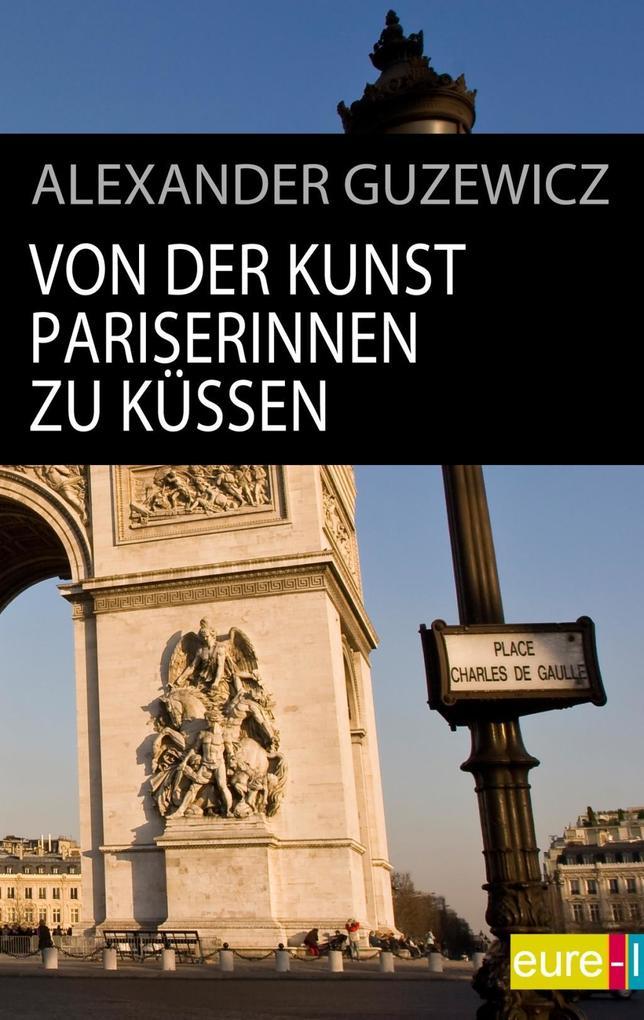 Von der Kunst Pariserinnen zu küssen als eBook