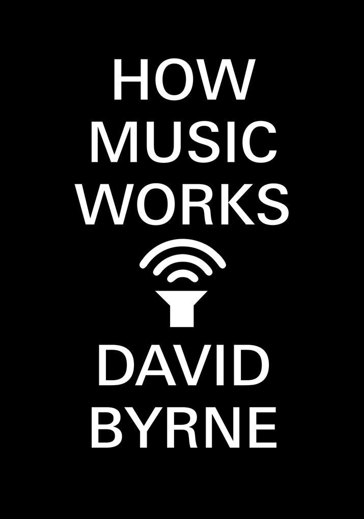 How Music Works als eBook Download von David Byrne
