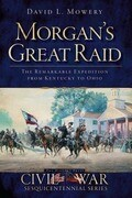 Morgan's Great Raid: The Remarkable Expedition from Kentucky to Ohio