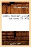 Charles Baudelaire, Sa Vie Et Son Oeuvre (Éd.1869)