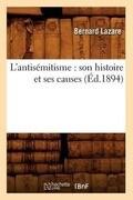 L'Antisemitisme: Son Histoire Et Ses Causes (Ed.1894)