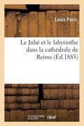 Le Jube Et Le Labyrinthe Dans La Cathedrale de Reims (Ed.1885)