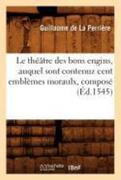 Le Theatre Des Bons Engins, Auquel Sont Contenuz Cent Emblemes Moraulx, Compose (Ed.1545)