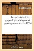 Les Arts Divinatoires: Graphologie, Chiromancie, Physiognomonie, (Ed.1895)