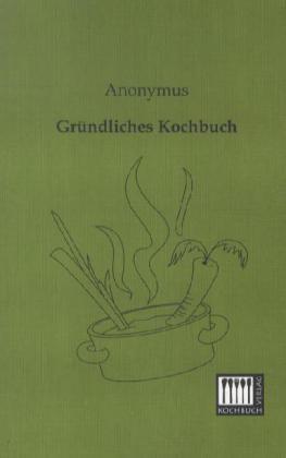 Gründliches Kochbuch als Buch von Anonymus