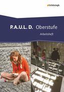 P.A.U.L. D. (Paul). Arbeitsheft. Persönliches Arbeits- und Lesebuch - Oberstufe