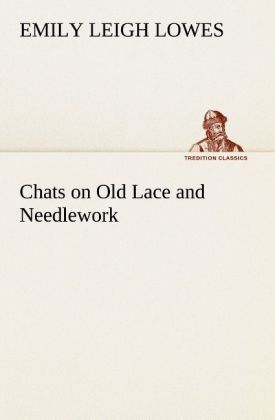 Chats on Old Lace and Needlework als Buch von E...