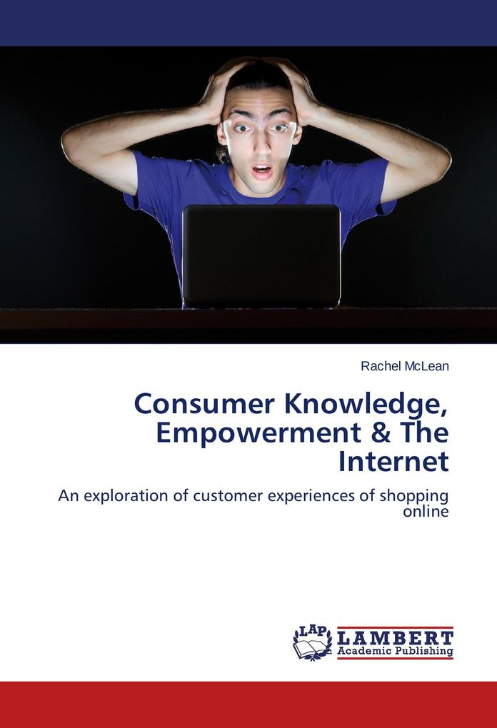 Consumer Knowledge, Empowerment & The Internet ...