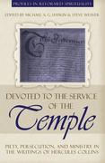 Devoted to the Service of the Temple: Piety, Persecution, and Ministry in the Writings of Hercules Collins