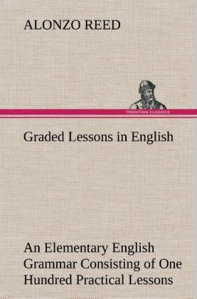 Graded Lessons in English An Elementary English...