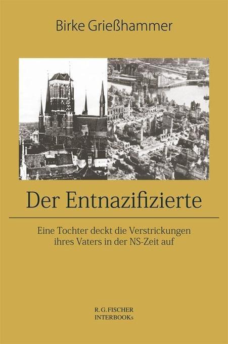 Der Entnazifizierte als Buch von Birke Grießhammer