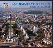 Am Himmel von Berlin und Potsdam