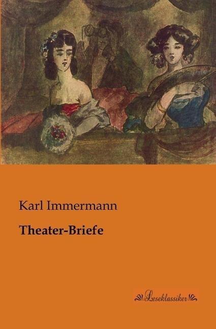 Theater-Briefe als Buch von Karl Immermann