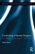 "Constructing a German Diaspora: The ""Greater German Empire,"" 1871-1914"