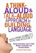 A Think-Aloud and Talk-Aloud Approach to Building Language: Overcoming Disability, Delay, and Deficiency