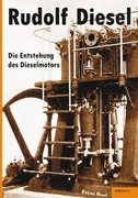 Rudolf Diesel: Die Entstehung des Dieselmotors