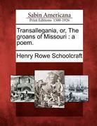 Transallegania, Or, the Groans of Missouri: A Poem.