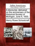 A Discourse, Delivered on the Anniversary of the Historical Society of Michigan, June 4, 1830.