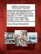 Historical Considerations on the Siege and Defence of Fort Stanwix, in 1776: Read Before the New York Historical Society, June 19th, 1845.