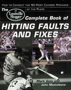 The Louisville Slugger(r) Complete Book of Hitting Faults and Fixes: How to Detect and Correct the 50 Most Common Mistakes at the Plate