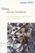 Taking on the Tradition: Jacques Derrida and the Legacies of Deconstruction