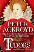 Tudors: The History of England from Henry VIII to Elizabeth I: The History of England from Henry VIII to Elizabeth I