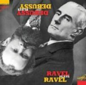Debussy plays Debussy/Ravel plays Ravel