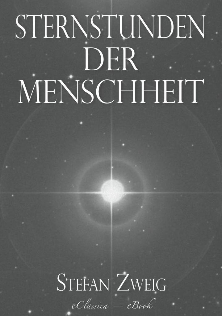 Stefan Zweig: Sternstunden der Menschheit als eBook