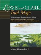 Lewis and Clark Trail Maps VI: Missouri River Between Camp River DuBois (Illinois) and Fort Mandan (North Dakota)-Outbound 1804; Return 1806