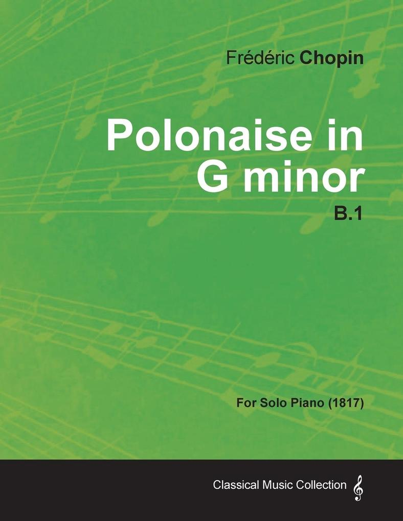 Polonaise in G minor B.1 - For Solo Piano (1817...