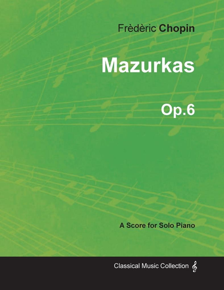 Mazurkas Op.6 - For Solo Piano (1830) als Tasch...