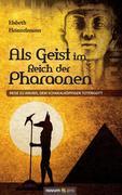Als Geist im Reich der Pharaonen