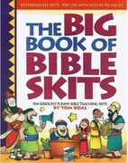 Big Book of Bible Skits: 104 Seriously Funny Bible Story and Bible Topic Skits for Upper Elementary or Older; Useful for Camp, Youth Group, Mid