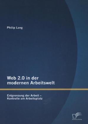 Web 2.0 in der modernen Arbeitswelt: Entgrenzun...