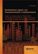 Rechtsextreme Jugend- und Erwachsenenkultur in Ostdeutschland: Folgen von Ausgrenzung und Möglichkeiten der Integration rechtsextremer junger Erwachsener am Beispiel der Stadt Hennigsdorf (Brandenburg)