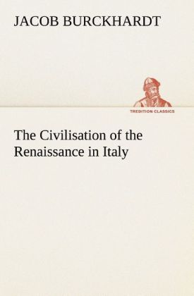 The Civilisation of the Renaissance in Italy al...
