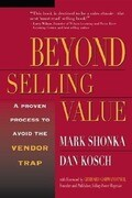 Beyond Selling Value: A Proven Process to Avoid the Vendor Trap and Become Indispensable to Your Customers