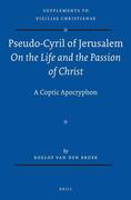 Pseudo-Cyril of Jerusalem on the Life and the Passion of Christ: A Coptic Apocryphon