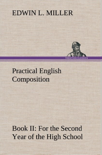 Practical English Composition: Book II. For the...