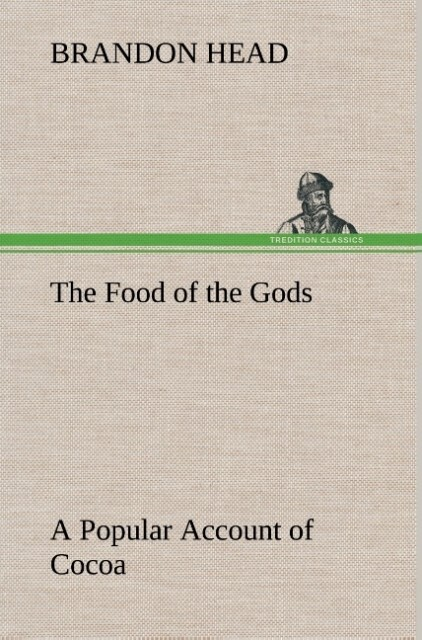 The Food of the Gods A Popular Account of Cocoa...
