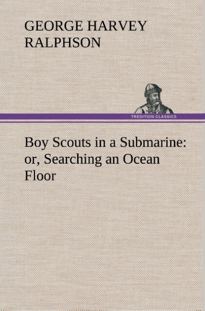 Boy Scouts in a Submarine : or, Searching an Oc...