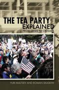 The Tea Party Explained: From Crisis to Crusade