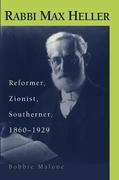 Rabbi Max Heller: Reformer, Zionist, Southerner, 1860-1929