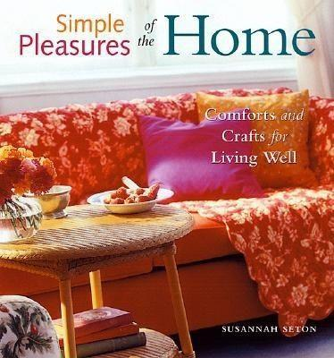 Simple Pleasures of the Home: Comforts and Crafts for Living Well (Home Decor, Recipes, Crafts for Adults, and Inspirational Quotes) als Taschenbuch
