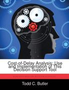 Cost-of-Delay Analysis: Use and Implementation of This Decision Support Tool