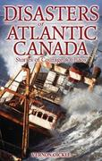 Disasters of Atlantic Canada: Stories of Courage & Chaos