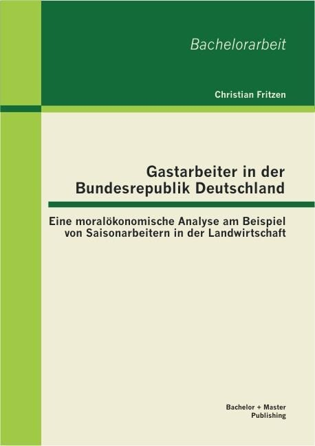 Gastarbeiter in der Bundesrepublik Deutschland:...