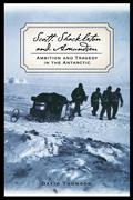 Scott, Shackleton, and Amundsen: Ambition and Tragedy in the Antarctic