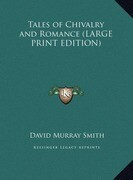 Tales of Chivalry and Romance (LARGE PRINT EDITION)